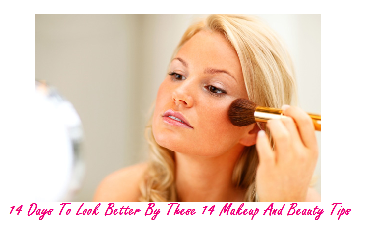 14 Days To Look Better By These 14 Makeup And Beauty Tips