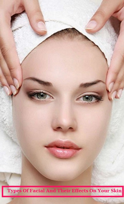 Types Of Facial And Their Effects On Your Skin